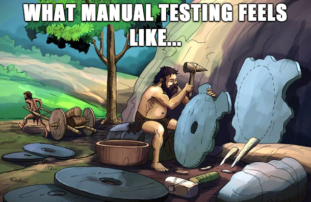 manual testing compared to stone-age craft